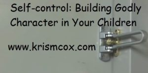 Self-Control: Building Godly Character in Your Children