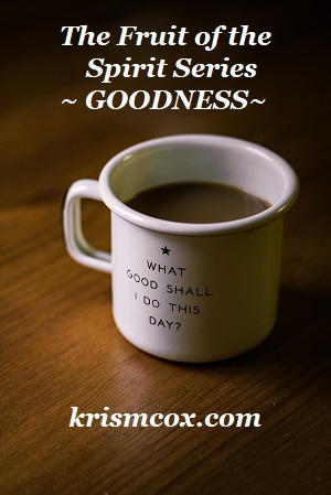The Fruit of the Spirit Series ~ GOODNESS